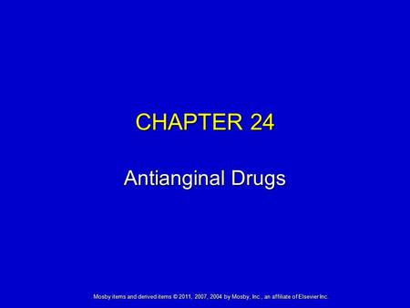 Mosby items and derived items © 2011, 2007, 2004 by Mosby, Inc., an affiliate of Elsevier Inc. CHAPTER 24 Antianginal Drugs.