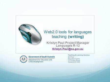 Web2.0 tools for languages teaching (writing) Kristyn Paul Project Manager Languages R-12 Teaching & Learning Services 4th Floor.