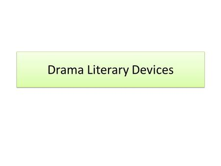 Drama Literary Devices. Standard: ELABLRL1 DRAMA Identifies and analyzes dramatic elements, (i.e., monologue, soliloquy, aside, foil, satire, stock characters,