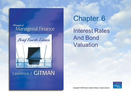 Chapter 6 Interest Rates And Bond Valuation. Copyright © 2006 Pearson Addison-Wesley. All rights reserved. 6-2 Learning Goals 1.Describe interest rate.