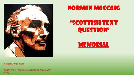 "Norman MacCaig ""Scottish Text Question"" Memorial Remember to visit:  hvcw."