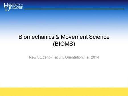 Biomechanics & Movement Science (BIOMS) New Student - Faculty Orientation, Fall 2014.