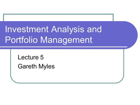 Investment Analysis and Portfolio Management Lecture 5 Gareth Myles.