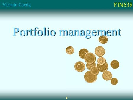 FIN638 Vicentiu Covrig 1 Portfolio management. FIN638 Vicentiu Covrig 2 How Finance is organized Corporate finance Investments International Finance Financial.