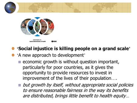 ' Social injustice is killing people on a grand scale ' ' A new approach to development ' economic growth is without question important, particularly for.