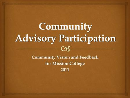 Community Vision and Feedback for Mission College 2011.