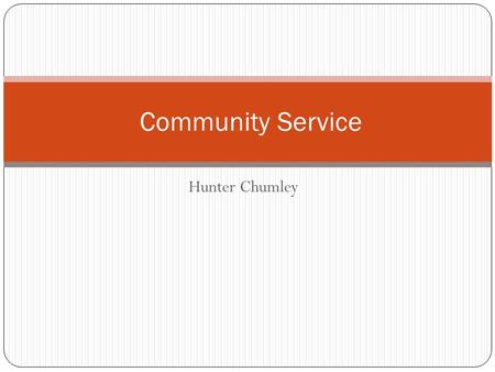 "Hunter Chumley Community Service. Service Learning ""U.S. incorporation of community service into education: a school program that integrates citizenship."