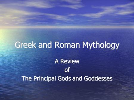 Greek and Roman Mythology A Review of The Principal Gods and Goddesses.