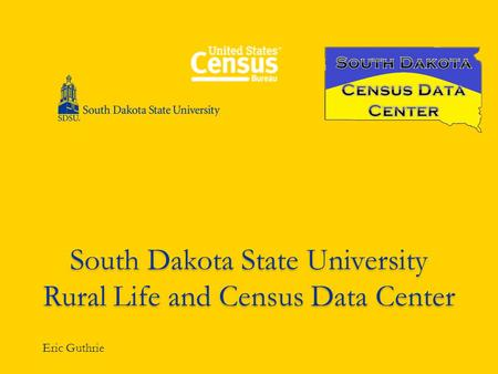 South Dakota State University Rural Life and Census Data Center Eric Guthrie.