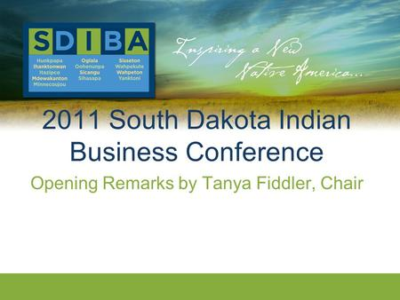 2011 South Dakota Indian Business Conference Opening Remarks by Tanya Fiddler, Chair.