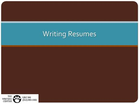 Writing Resumes. First Steps Record important dates for education, employment, honors, and activities. Consider audience and purpose. What will your reader.