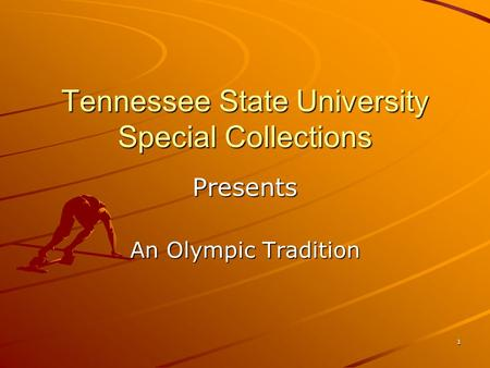 1 Tennessee State University Special Collections Presents An Olympic Tradition.