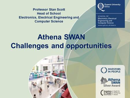 Professor Stan Scott Head of School Electronics, Electrical Engineering and Computer Science Athena SWAN Challenges and opportunities.