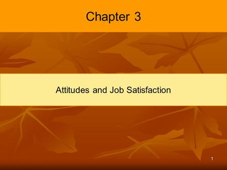 1 Chapter 3 Attitudes and Job Satisfaction. 2 Learning Objectives Contrast the three components of an attitude. Summarize the relationship between attitudes.