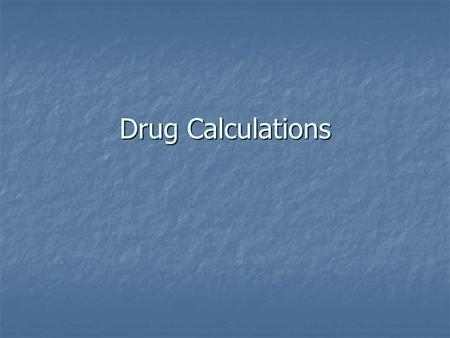 Drug Calculations. Aims of this session review the importance of drug calculations review the importance of drug calculations review formulas used for.