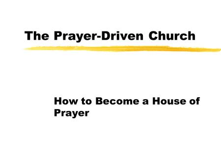 The Prayer-Driven Church How to Become a House of Prayer.