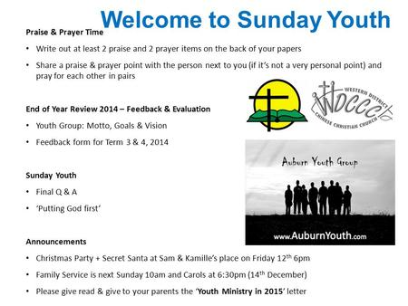 Welcome to Sunday Youth Praise & Prayer Time Write out at least 2 praise and 2 prayer items on the back of your papers Share a praise & prayer point with.