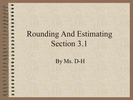 Rounding And Estimating Section 3.1