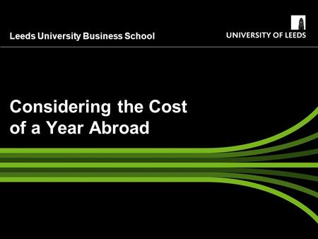 Leeds University Business School Considering the Cost of a Year Abroad.