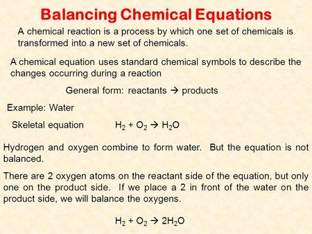 Balancing Chemical Equations A chemical reaction is a process by which one set of chemicals is transformed into a new set of chemicals. A chemical equation.