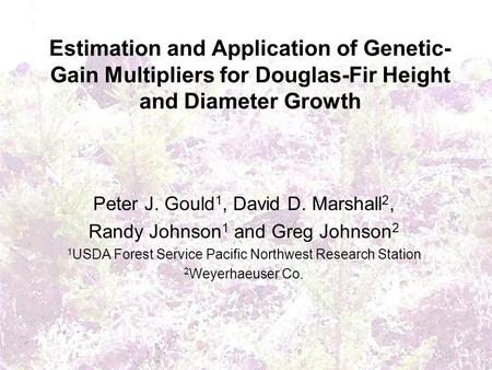 Estimation and Application of Genetic- Gain Multipliers for Douglas-Fir Height and Diameter Growth Peter J. Gould 1, David D. Marshall 2, Randy Johnson.