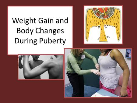 Weight Gain and Body Changes During Puberty. Puberty Puberty is a period of growth triggered by hormones that includes the – development of secondary.