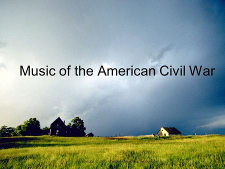 Music of the American Civil War Copyright © 2005 - Frankel Consulting Services, Inc.