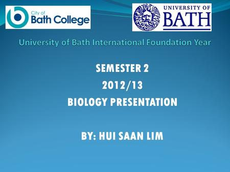 SEMESTER 2 2012/13 BIOLOGY PRESENTATION BY: HUI SAAN LIM.