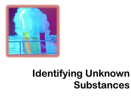 to identify bio chemicals in an unknown substance essay Introduction to organic functional groups and hydrocarbons  chemicals including ethanol  observe the outcome and help identify the class of an unknown substance.