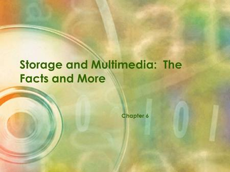 Storage and Multimedia: The Facts and More Chapter 6.