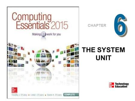 66 CHAPTER THE SYSTEM UNIT. © 2005 The McGraw-Hill Companies, Inc. All Rights Reserved. What is System Unit? Box-like case that contains computer's electronic.