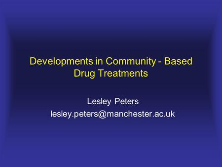 Developments in Community - Based Drug Treatments Lesley Peters