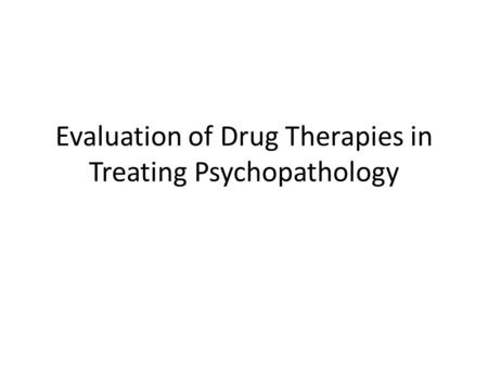 Evaluation of Drug Therapies in Treating Psychopathology.
