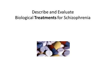outline and evaluate biological therapies for Lecture outline i anxiety a what  psychodynamic therapies (a)  biological theorists hold that gad is caused chiefly by biological factors b.