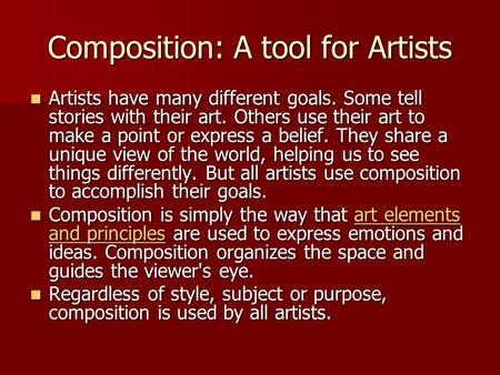 Composition: A tool for Artists Artists have many different goals. Some tell stories with their art. Others use their art to make a point or express a.