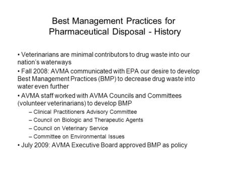 Best Management Practices for Pharmaceutical Disposal - History Veterinarians are minimal contributors to drug waste into our nation's waterways Fall 2008: