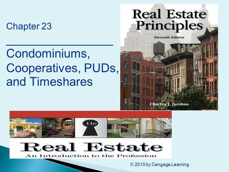 © 2010 by Cengage Learning Chapter 23 ________________ Condominiums, Cooperatives, PUDs, and Timeshares.