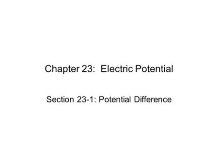<strong>Chapter</strong> 23: <strong>Electric</strong> Potential