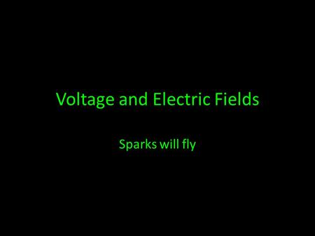 Voltage and Electric Fields Sparks will fly. Going back to gravity for a moment Think about gravity a moment: Anything near the earth is pulled in by.