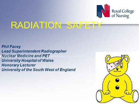 RADIATION SAFETY Phil Facey Lead Superintendent Radiographer