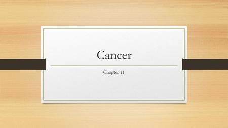 "Cancer Chapter 11. Defining Cancer ""Cancer"" represents a number of diseases Definition: A collection of cells that reproduce in an uncontrolled way to."