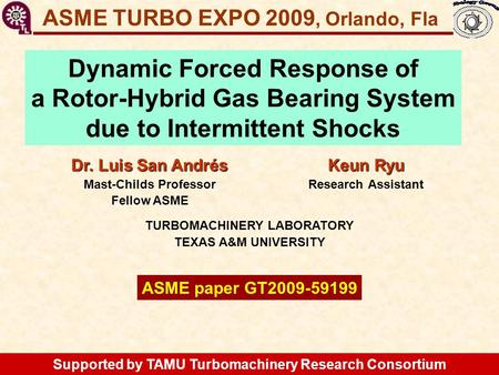 GT2009-59199 Flexure Pivot Hybrid Gas Bearings Keun Ryu Research Assistant ASME TURBO EXPO 2009, Orlando, Fla Dr. Luis San Andrés Mast-Childs Professor.