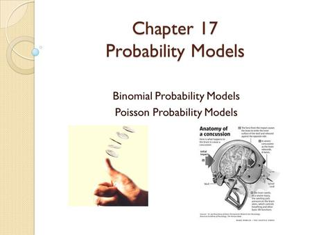 Chapter 17 Probability Models Binomial Probability Models Poisson Probability Models.