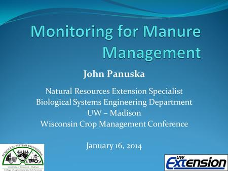 John Panuska Natural Resources Extension Specialist Biological Systems Engineering Department UW – Madison Wisconsin Crop Management Conference January.