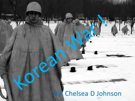 Korean War ! By: Chelsea D Johnson. What were the causes of this war ? After the war between China and Japan, certain parts of Korea were occupied by.