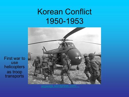 Korean Conflict 1950-1953 First war to use helicopters as troop transports wigwags.wordpress.com/...