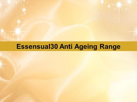 Essensual30 Anti Ageing Range. FAIRPLAYQUALITYCREATIVITY & INNOVATIONTEAMWORK Essensual30 Anti Ageing Day Cream-SPF 25 Skin appears younger, firmer and.