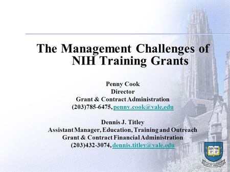 The Management Challenges of NIH Training Grants Penny Cook Director Grant & Contract Administration (203)785-6475,