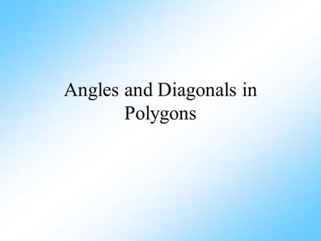 Angles and Diagonals in Polygons. The interior angles are the angles inside the polygon. The sum of the interior angles is found when you add up all the.