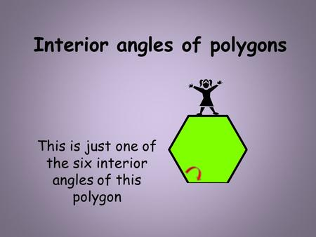 Interior angles of polygons This is just one of the six interior angles of this polygon.